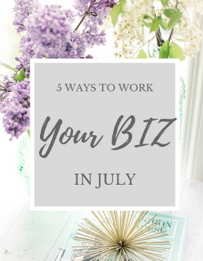 5 ways to work your business in July, summertime, goal digger, blogger, motivation, encouragement