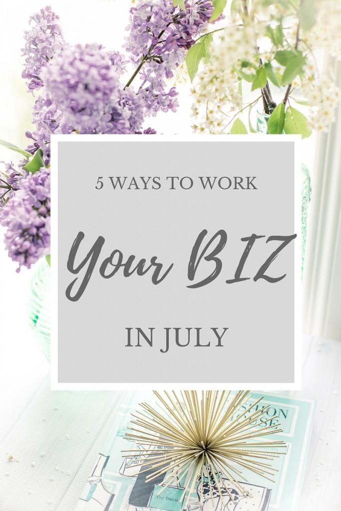 5 ways to work you business  in July, summertime, goal digger, blogger, motivation, encouragement